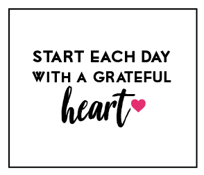 Start each day with a grateful heart – Mindfulness